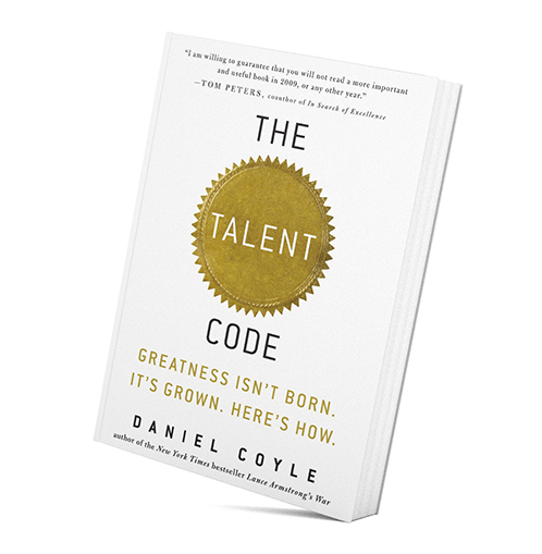 The Talent Code: Greatness Isn't Born, It's Grown. Here's How. by Daniel Coyle