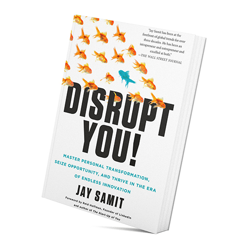 Disrupt You!: Master Personal Transformation, Seize Opportunity, and Thrive in the Era of Endless Innovation by Jay Samit