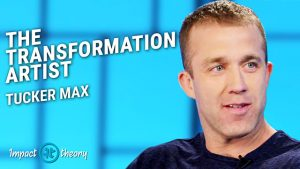 Tucker Max on Impact Theory with Tom Bilyeu