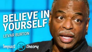 LeVar Burton on Impact Theory with Tom Bilyeu