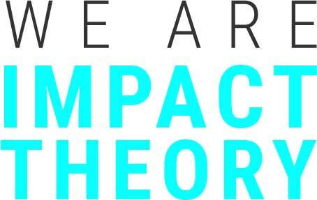 Impact Theory Mission, Mindset, & Team | Impact Theory
